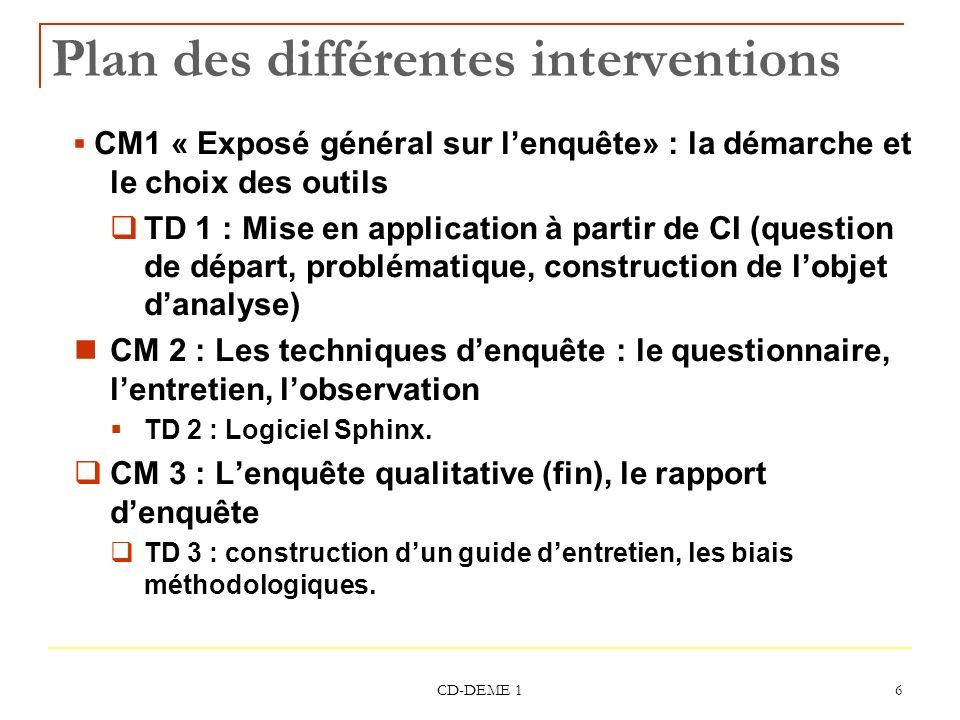 CD-DEME 1 6 Plan des différentes interventions CM1 « Exposé général sur lenquête» : la démarche et le choix des outils TD 1 : Mise en application à pa