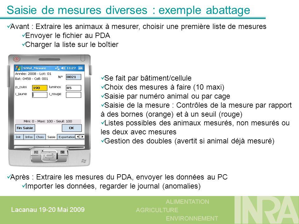 ALIMENTATION AGRICULTURE ENVIRONNEMENT Lacanau 19-20 Mai 2009 Saisie de mesures diverses : exemple abattage Se fait par bâtiment/cellule Choix des mes