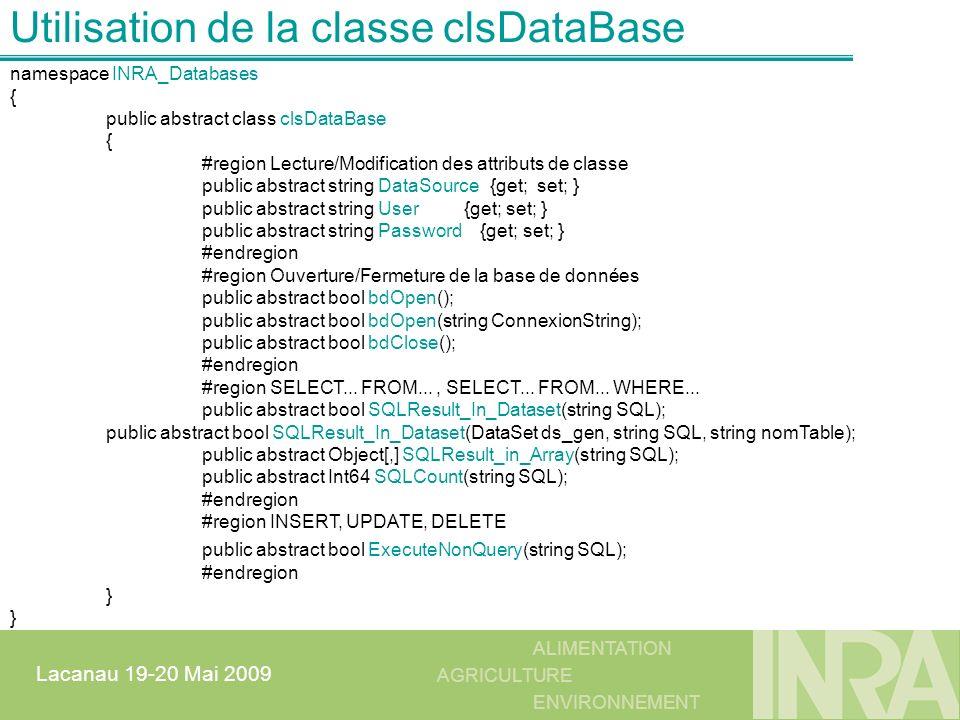ALIMENTATION AGRICULTURE ENVIRONNEMENT Lacanau 19-20 Mai 2009 Utilisation de la classe clsDataBase namespace INRA_Databases { public abstract class cl