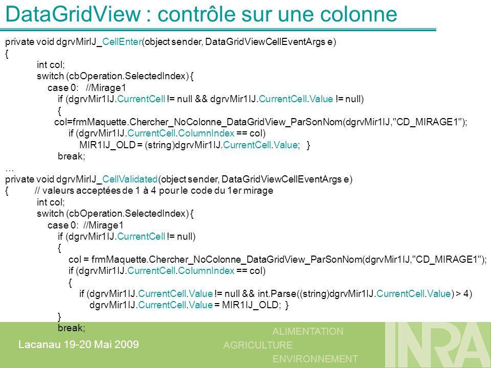 ALIMENTATION AGRICULTURE ENVIRONNEMENT Lacanau 19-20 Mai 2009 private void dgrvMirIJ_CellEnter(object sender, DataGridViewCellEventArgs e) { int col;