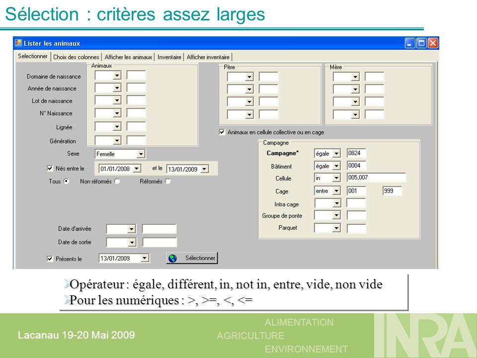 ALIMENTATION AGRICULTURE ENVIRONNEMENT Lacanau 19-20 Mai 2009 Sélection : critères assez larges Opérateur : égale, différent, in, not in, entre, vide,