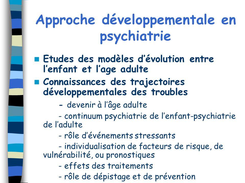 Approche développementale en psychiatrie Etudes des modèles dévolution entre lenfant et lage adulte Connaissances des trajectoires développementales d