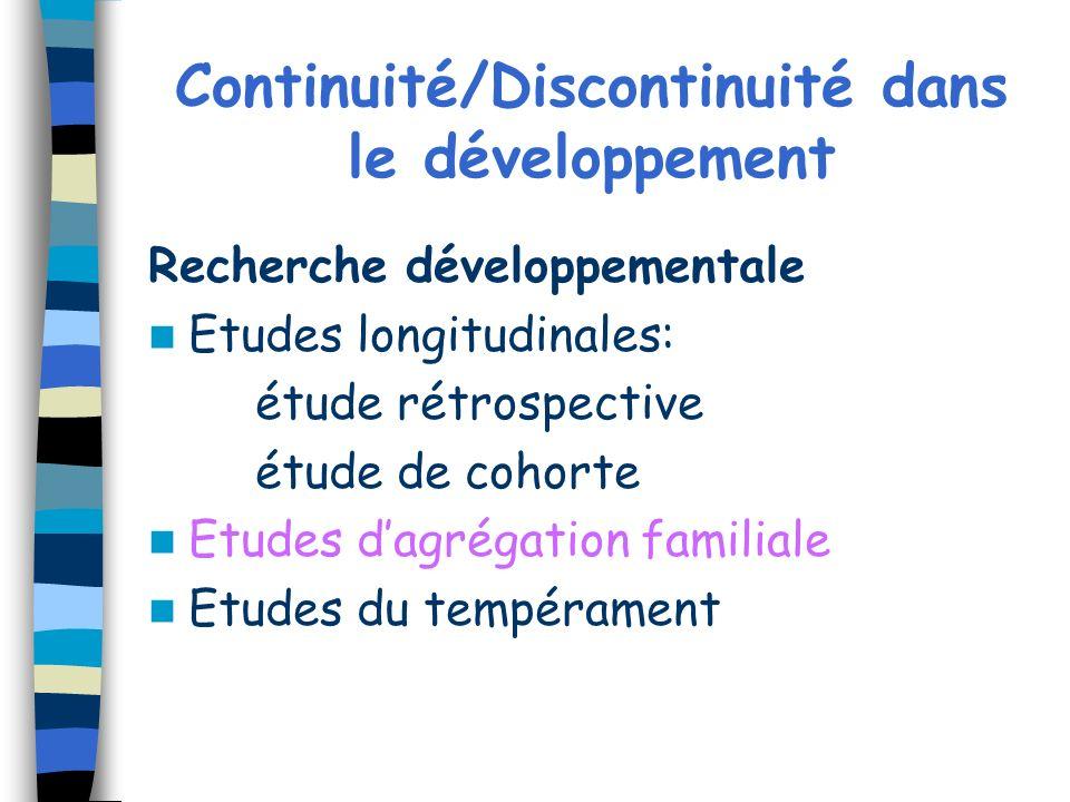 Continuité/Discontinuité dans le développement Recherche développementale Etudes longitudinales: étude rétrospective étude de cohorte Etudes dagrégati