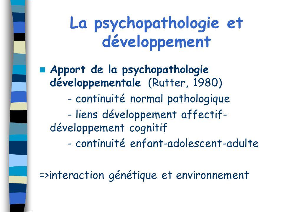 La psychopathologie et développement Apport de la psychopathologie développementale (Rutter, 1980) - continuité normal pathologique - liens développem