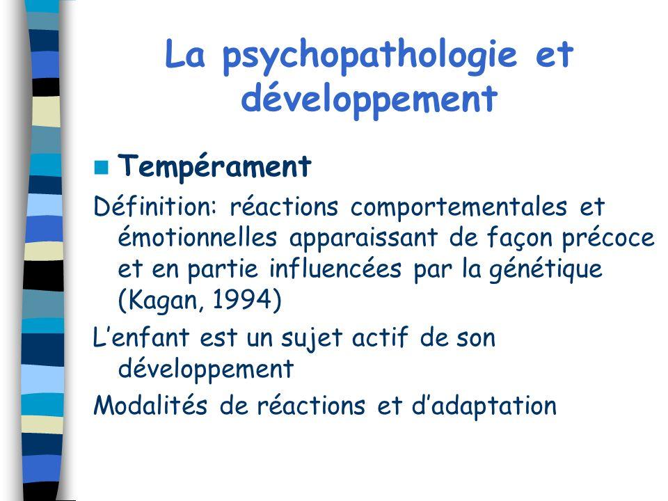 La psychopathologie et développement Tempérament Définition: réactions comportementales et émotionnelles apparaissant de façon précoce et en partie in