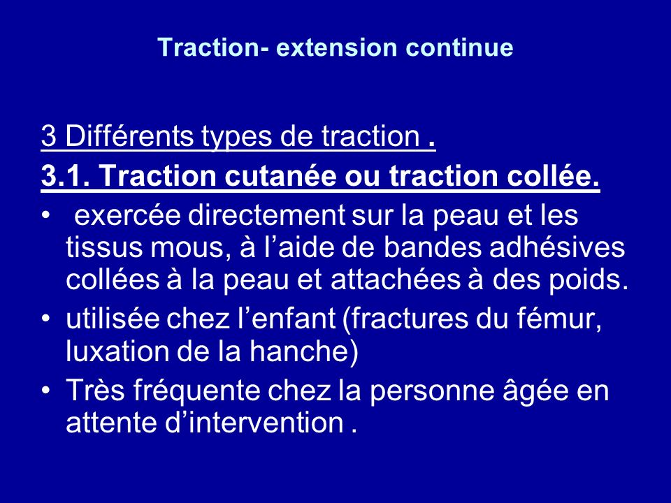 Traction- extension continue Indications 2.2.Traction dattente. dans lattente dune intervention chirurgicale (amélioration de létat cutané, de l état