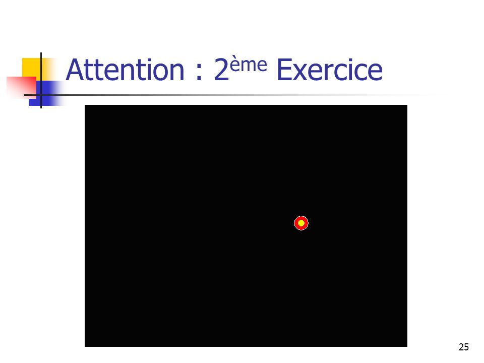 25 Attention : 2 ème Exercice