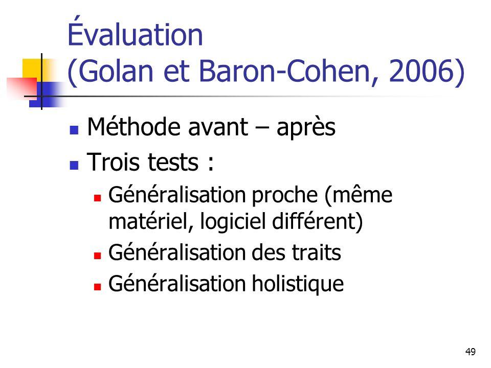49 Évaluation (Golan et Baron-Cohen, 2006) Méthode avant – après Trois tests : Généralisation proche (même matériel, logiciel différent) Généralisatio
