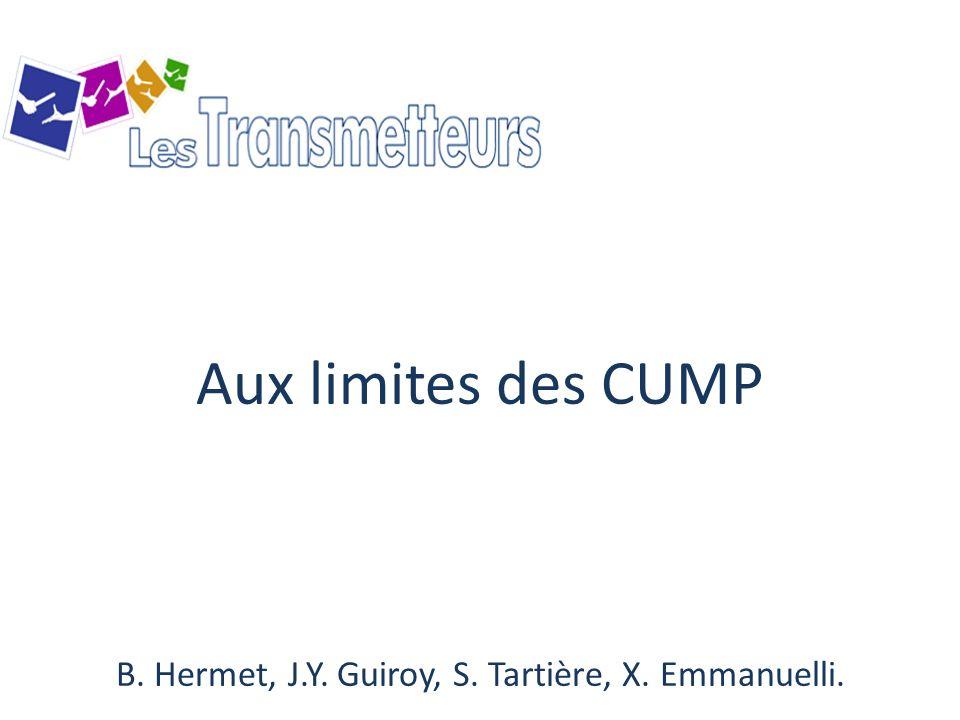 Aux limites des CUMP B. Hermet, J.Y. Guiroy, S. Tartière, X. Emmanuelli.