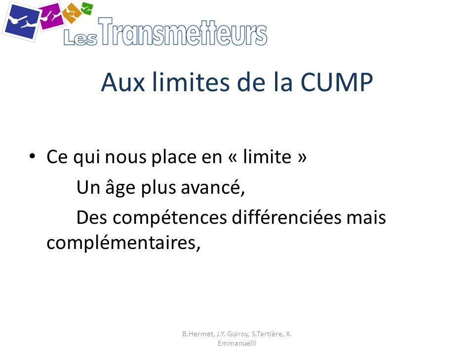 Aux limites de la CUMP Ce qui nous place en « limite » Un âge plus avancé, Des compétences différenciées mais complémentaires, B.Hermet, J.Y. Guiroy,