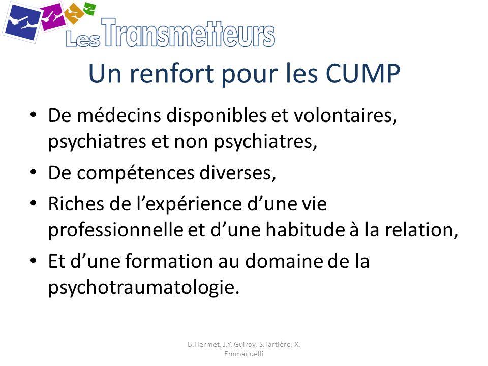 Un renfort pour les CUMP De médecins disponibles et volontaires, psychiatres et non psychiatres, De compétences diverses, Riches de lexpérience dune v