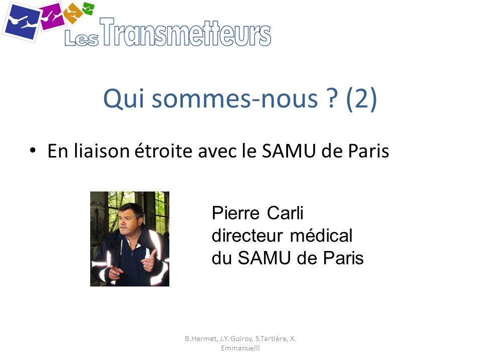 Qui sommes-nous ? (2) En liaison étroite avec le SAMU de Paris B.Hermet, J.Y. Guiroy, S.Tartière, X. Emmanuelli Pierre Carli directeur médical du SAMU