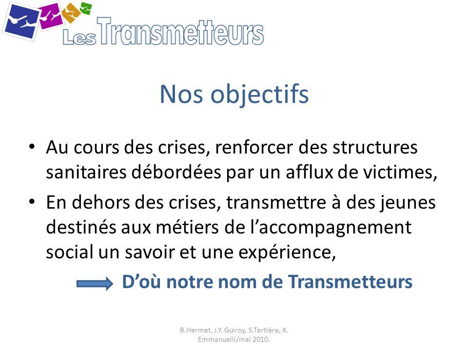 En vue de la crise Nous nous formons en observant lorganisation et le fonctionnement: De la régulation au SAMU de Paris, des Urgences dans un SAU, Des exercices de médecine de catastrophe (nous y sommes depuis 2007), Dreux a été notre quatrième.