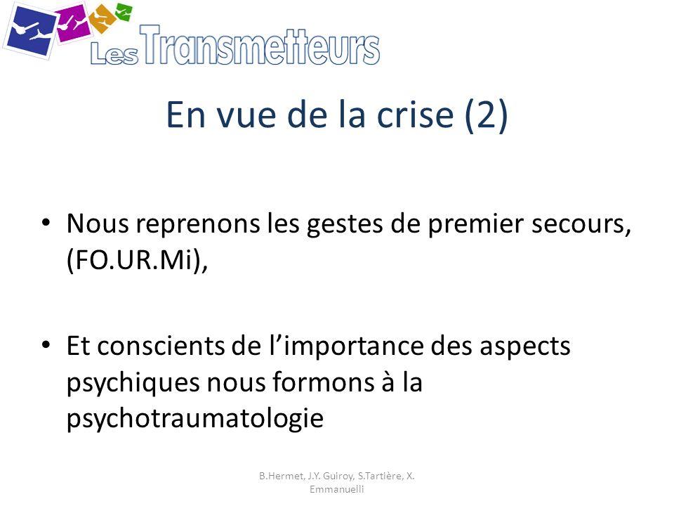 En vue de la crise (2) Nous reprenons les gestes de premier secours, (FO.UR.Mi), Et conscients de limportance des aspects psychiques nous formons à la