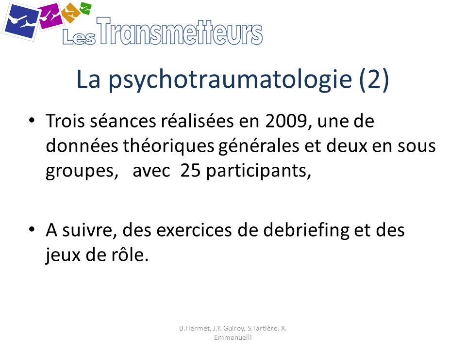 La psychotraumatologie (2) Trois séances réalisées en 2009, une de données théoriques générales et deux en sous groupes, avec 25 participants, A suivr