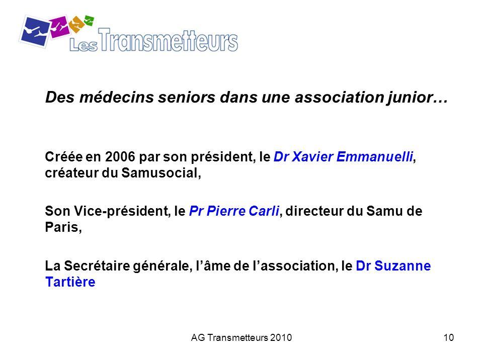 AG Transmetteurs 201010 Des médecins seniors dans une association junior… Créée en 2006 par son président, le Dr Xavier Emmanuelli, créateur du Samuso