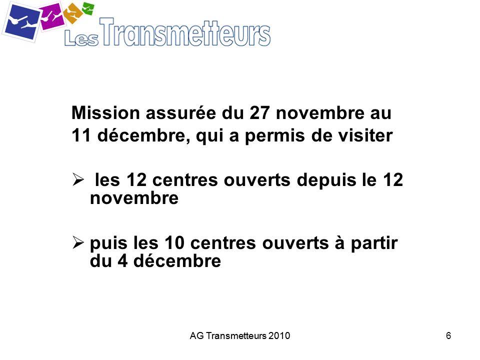 AG Transmetteurs 20106 Mission assurée du 27 novembre au 11 décembre, qui a permis de visiter les 12 centres ouverts depuis le 12 novembre puis les 10