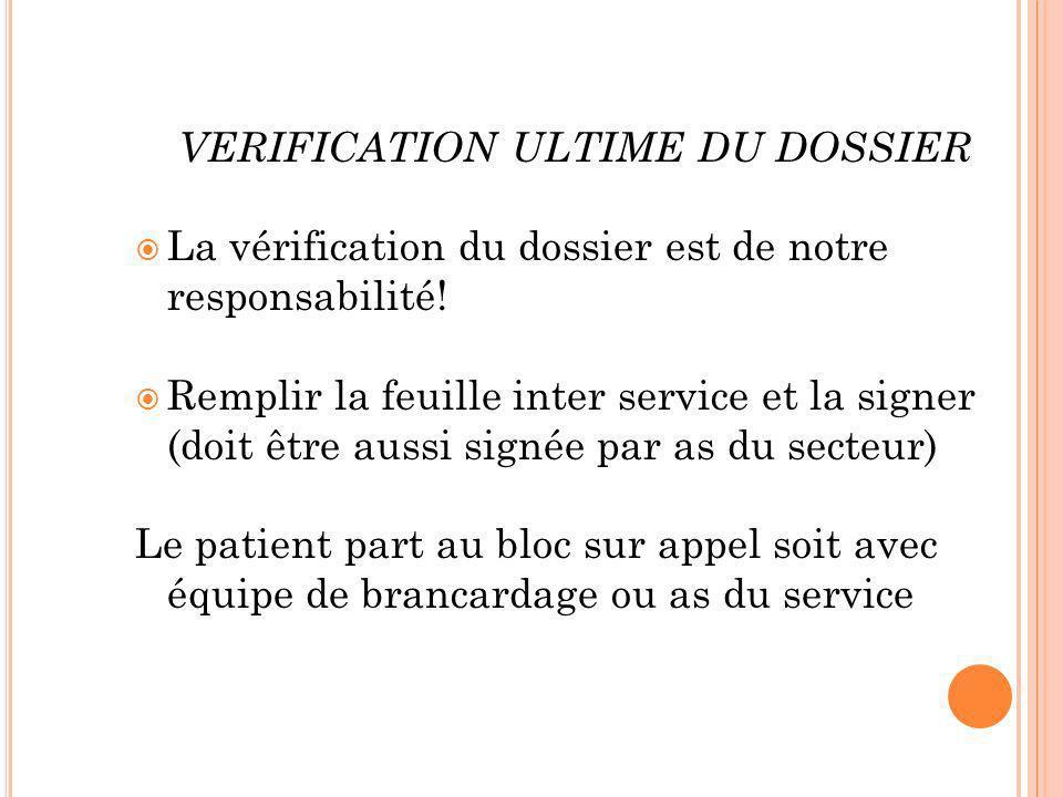 VERIFICATION ULTIME DU DOSSIER La vérification du dossier est de notre responsabilité! Remplir la feuille inter service et la signer (doit être aussi