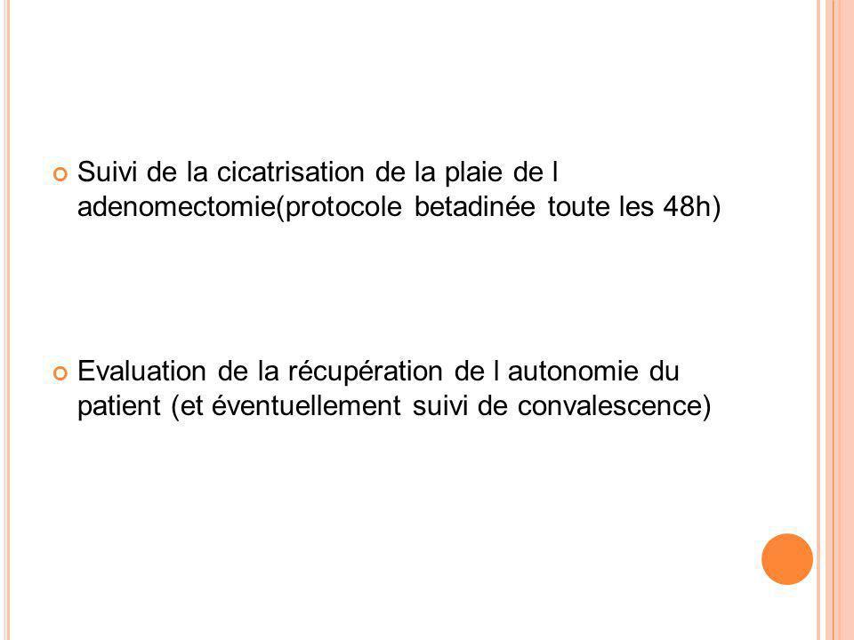 Suivi de la cicatrisation de la plaie de l adenomectomie(protocole betadinée toute les 48h) Evaluation de la récupération de l autonomie du patient (e