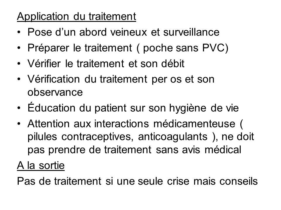 Application du traitement Pose dun abord veineux et surveillance Préparer le traitement ( poche sans PVC) Vérifier le traitement et son débit Vérifica