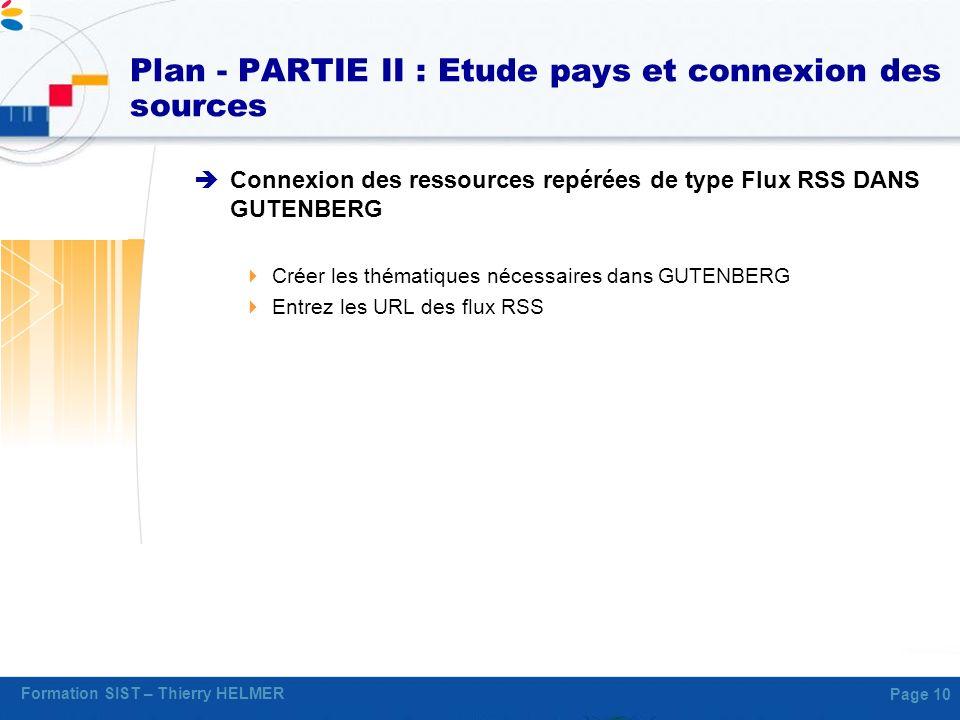 Formation SIST – Thierry HELMER Page 10 Plan - PARTIE II : Etude pays et connexion des sources Connexion des ressources repérées de type Flux RSS DANS