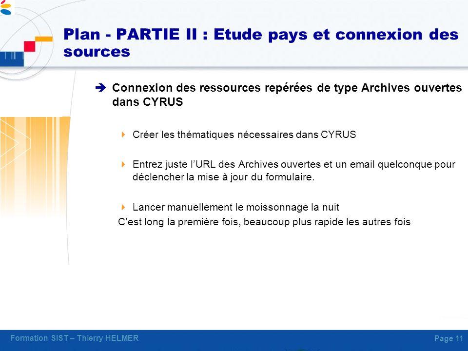 Formation SIST – Thierry HELMER Page 11 Plan - PARTIE II : Etude pays et connexion des sources Connexion des ressources repérées de type Archives ouve