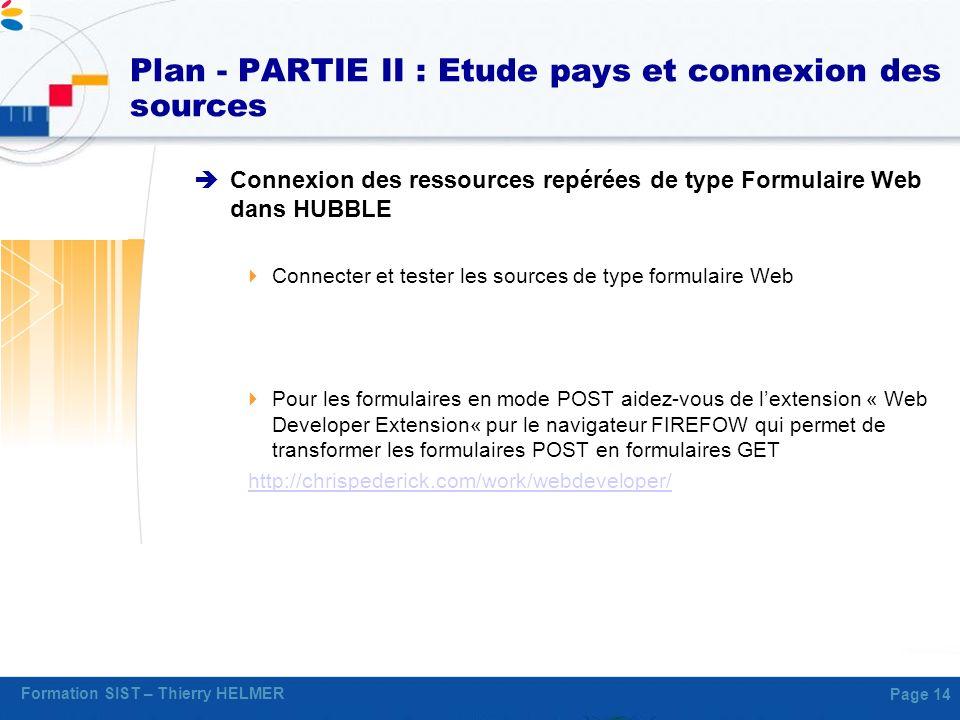 Formation SIST – Thierry HELMER Page 14 Plan - PARTIE II : Etude pays et connexion des sources Connexion des ressources repérées de type Formulaire We