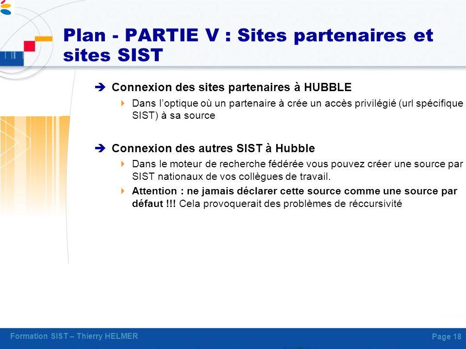 Formation SIST – Thierry HELMER Page 18 Plan - PARTIE V : Sites partenaires et sites SIST Connexion des sites partenaires à HUBBLE Dans loptique où un