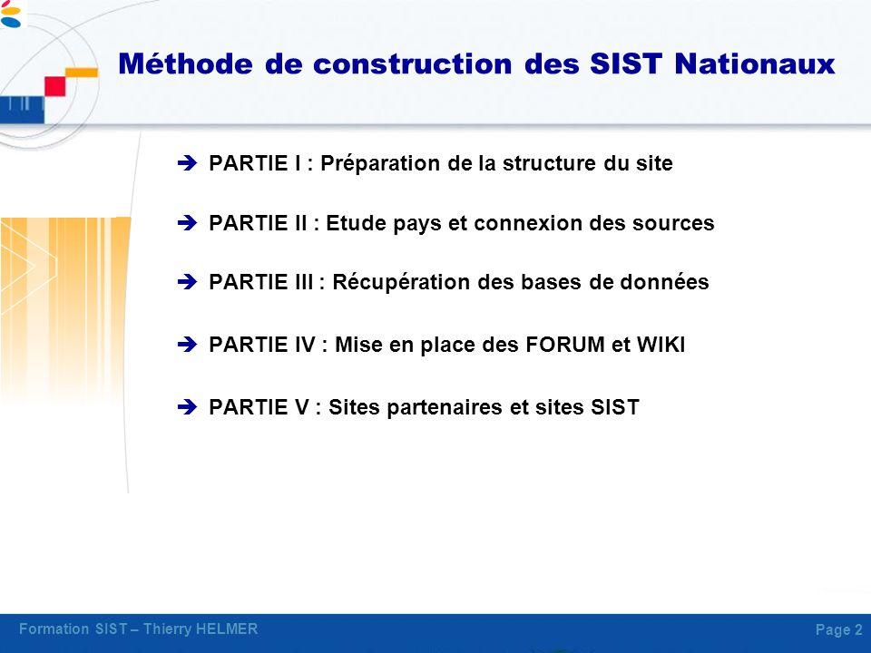 Formation SIST – Thierry HELMER Page 2 Méthode de construction des SIST Nationaux PARTIE I : Préparation de la structure du site PARTIE II : Etude pay