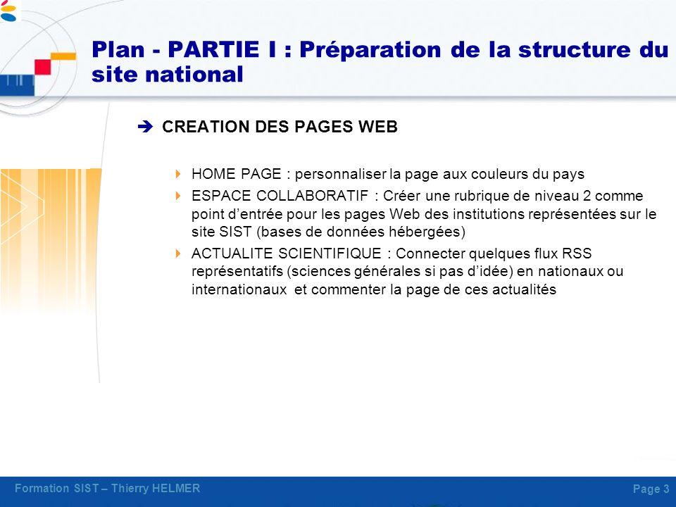 Formation SIST – Thierry HELMER Page 3 Plan - PARTIE I : Préparation de la structure du site national CREATION DES PAGES WEB HOME PAGE : personnaliser