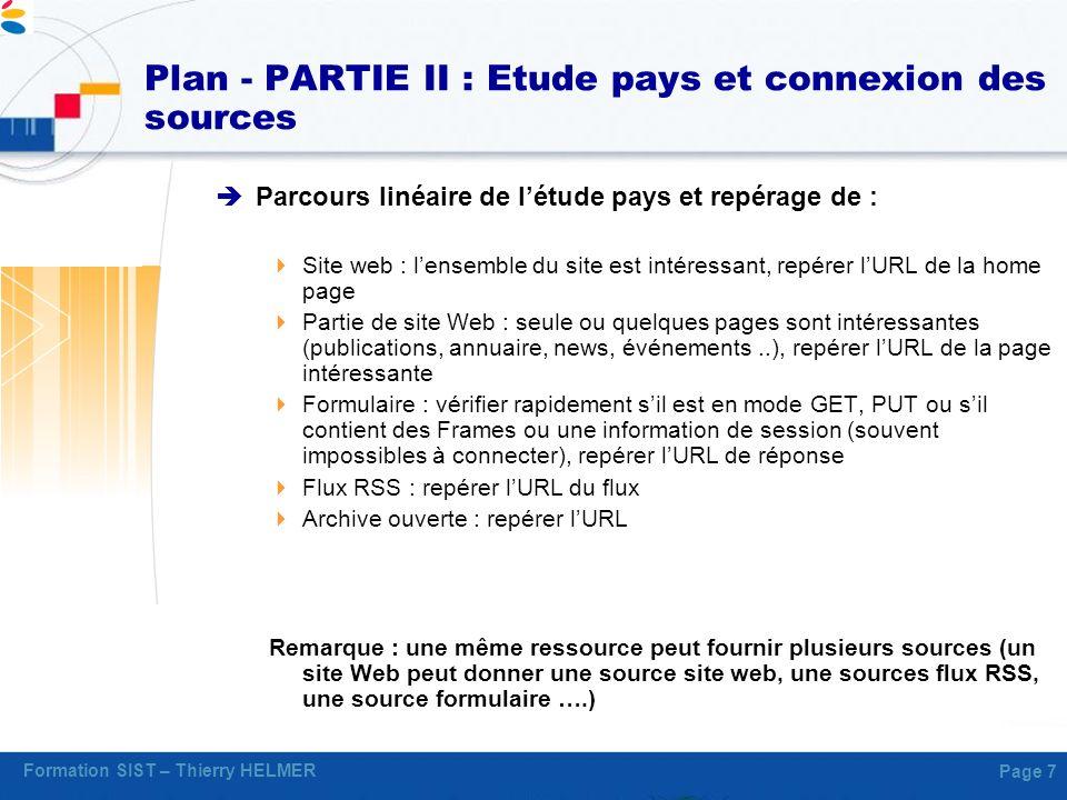Formation SIST – Thierry HELMER Page 7 Plan - PARTIE II : Etude pays et connexion des sources Parcours linéaire de létude pays et repérage de : Site w
