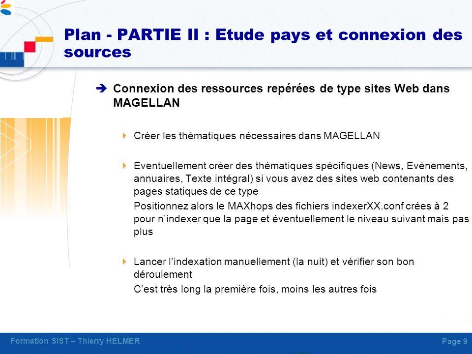 Formation SIST – Thierry HELMER Page 9 Plan - PARTIE II : Etude pays et connexion des sources Connexion des ressources repérées de type sites Web dans