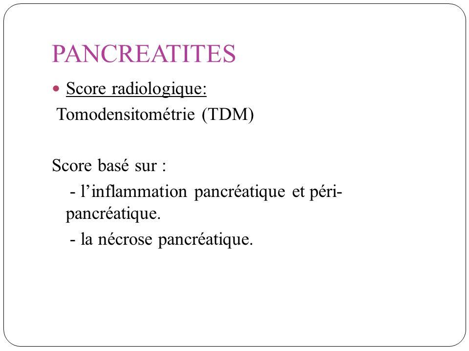 PANCREATITES Score radiologique: Tomodensitométrie (TDM) Score basé sur : - linflammation pancréatique et péri- pancréatique. - la nécrose pancréatiqu