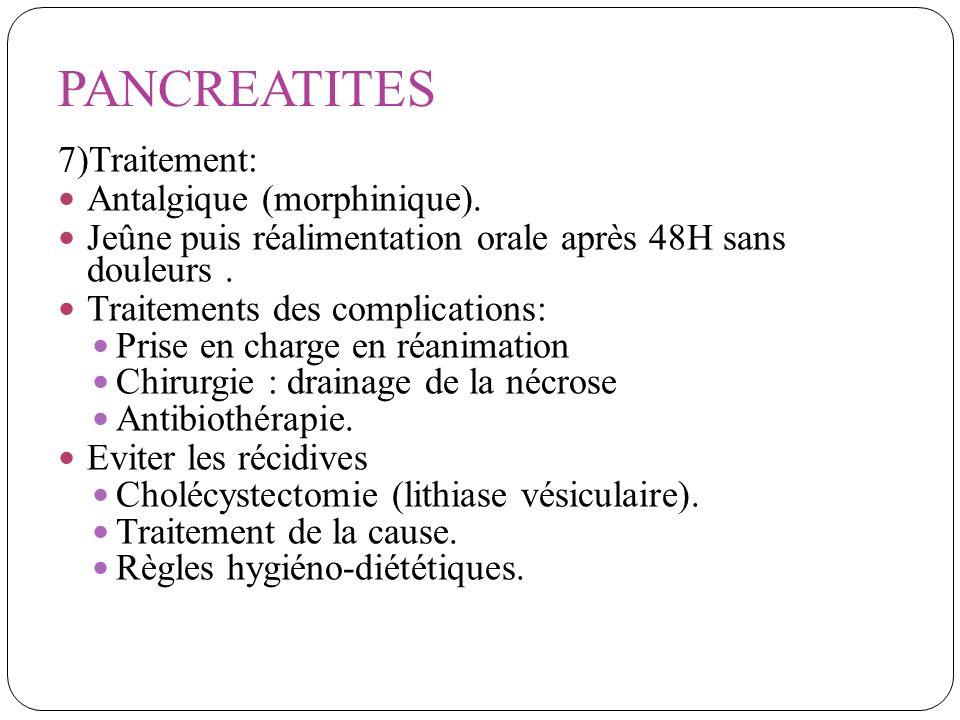 7)Traitement: Antalgique (morphinique). Jeûne puis réalimentation orale après 48H sans douleurs. Traitements des complications: Prise en charge en réa