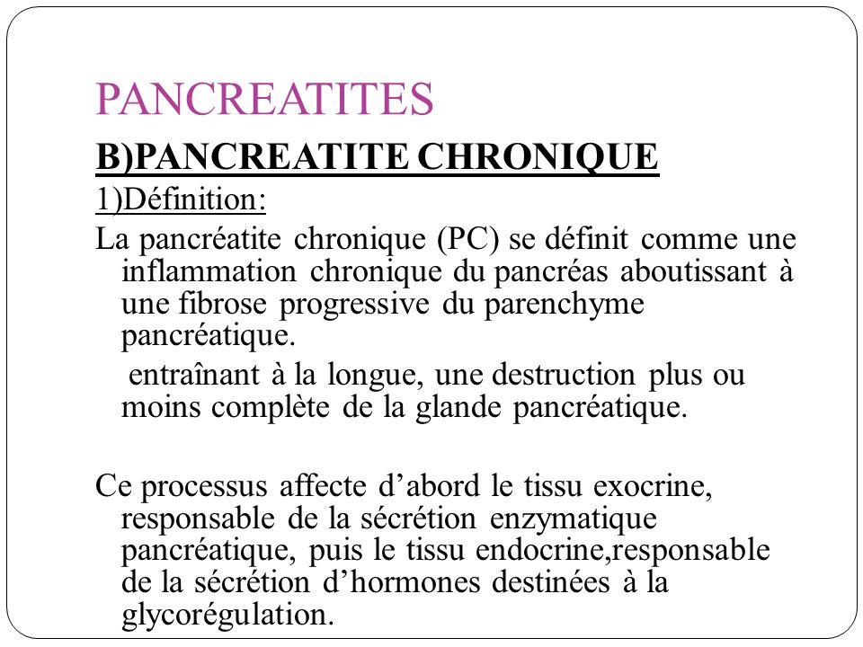 PANCREATITES B)PANCREATITE CHRONIQUE 1)Définition: La pancréatite chronique (PC) se définit comme une inflammation chronique du pancréas aboutissant à