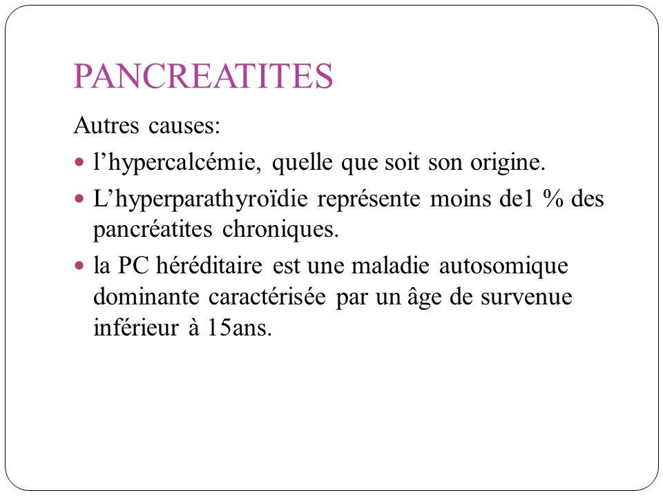 PANCREATITES Autres causes: lhypercalcémie, quelle que soit son origine. Lhyperparathyroïdie représente moins de1 % des pancréatites chroniques. la PC