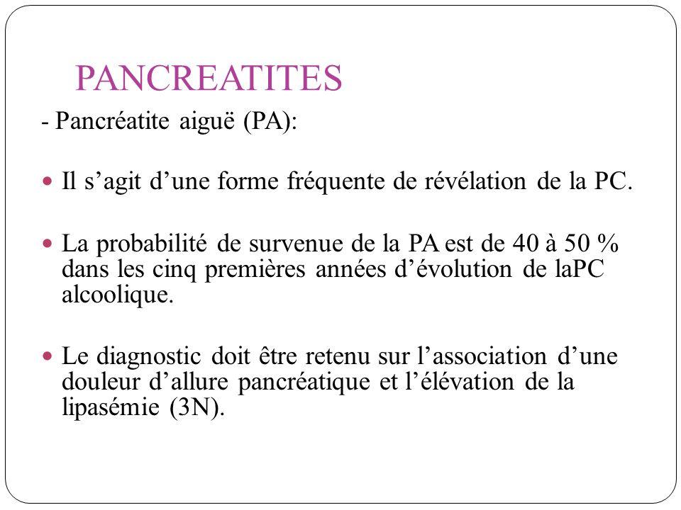 PANCREATITES - Pancréatite aiguë (PA): Il sagit dune forme fréquente de révélation de la PC. La probabilité de survenue de la PA est de 40 à 50 % dans