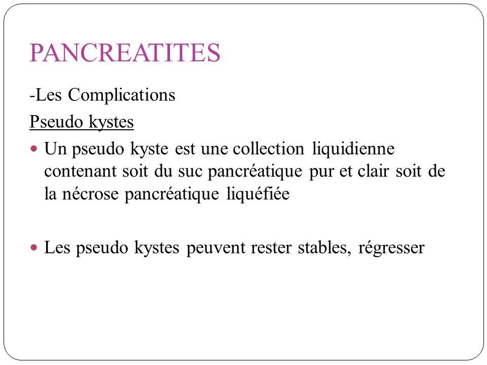 PANCREATITES -Les Complications Pseudo kystes Un pseudo kyste est une collection liquidienne contenant soit du suc pancréatique pur et clair soit de l