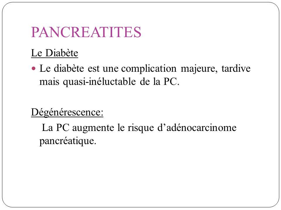 PANCREATITES Le Diabète Le diabète est une complication majeure, tardive mais quasi-inéluctable de la PC. Dégénérescence: La PC augmente le risque dad