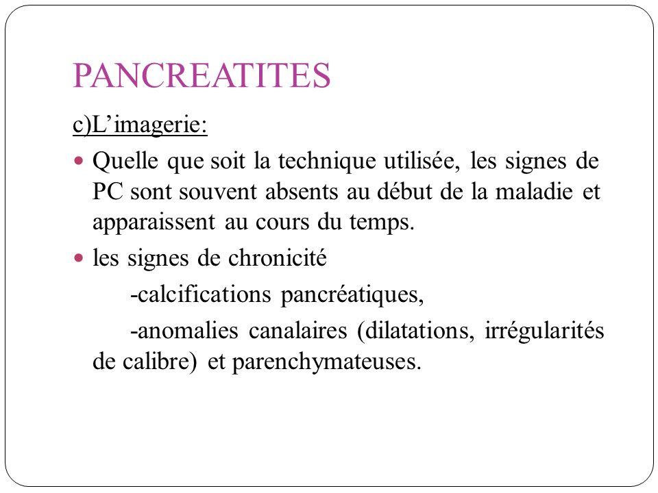 PANCREATITES c)Limagerie: Quelle que soit la technique utilisée, les signes de PC sont souvent absents au début de la maladie et apparaissent au cours