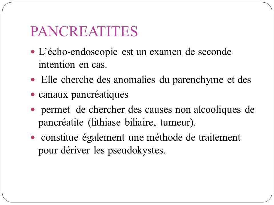 PANCREATITES Lécho-endoscopie est un examen de seconde intention en cas. Elle cherche des anomalies du parenchyme et des canaux pancréatiques permet d
