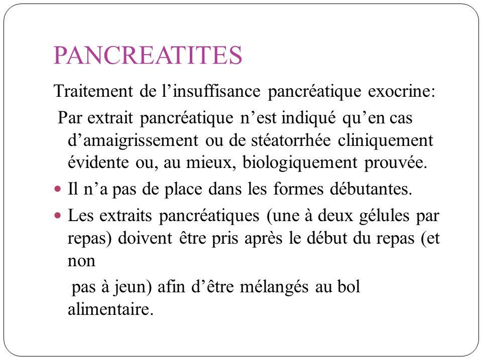 PANCREATITES Traitement de linsuffisance pancréatique exocrine: Par extrait pancréatique nest indiqué quen cas damaigrissement ou de stéatorrhée clini