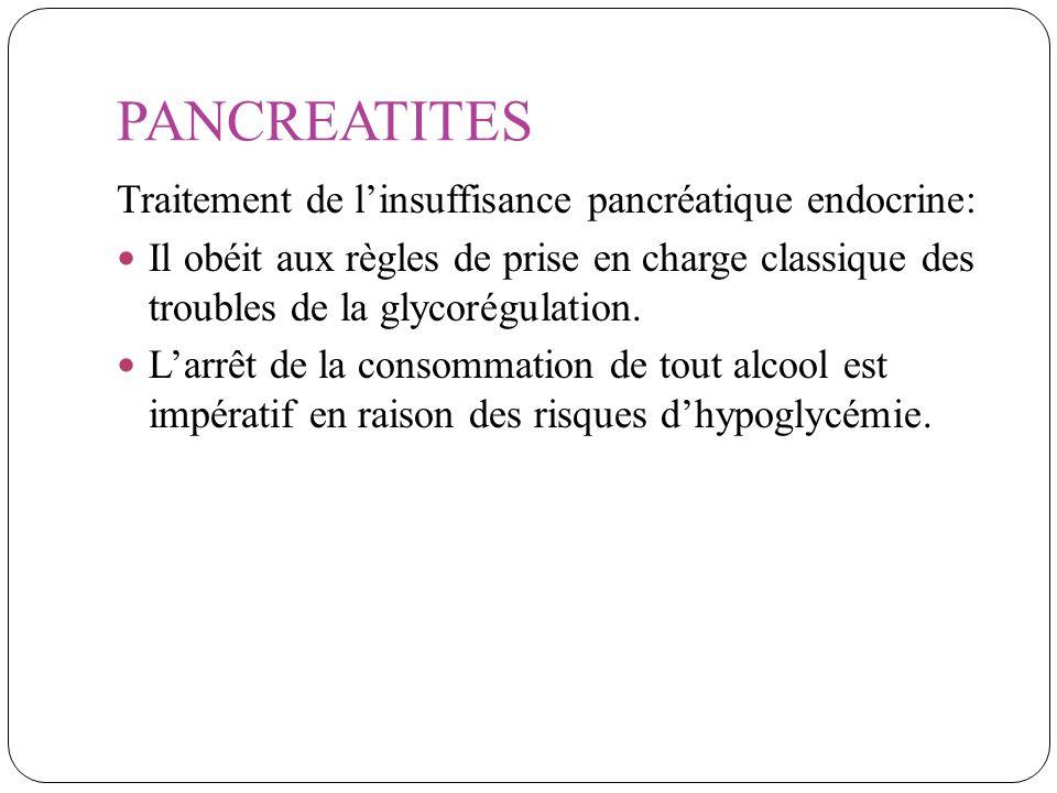 PANCREATITES Traitement de linsuffisance pancréatique endocrine: Il obéit aux règles de prise en charge classique des troubles de la glycorégulation.