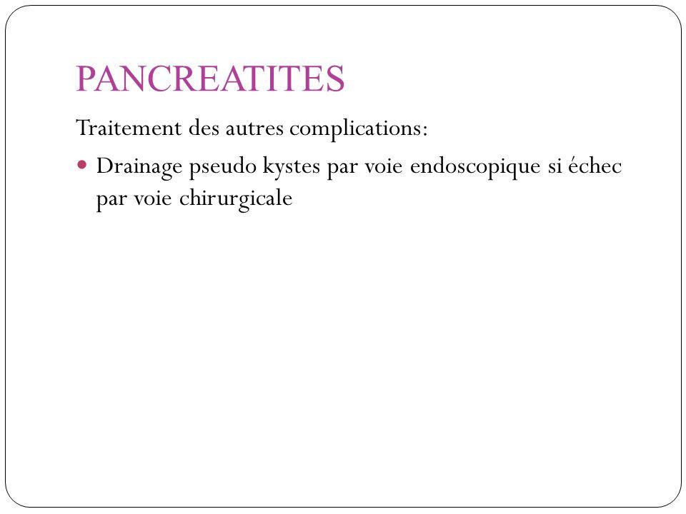 PANCREATITES Traitement des autres complications: Drainage pseudo kystes par voie endoscopique si échec par voie chirurgicale