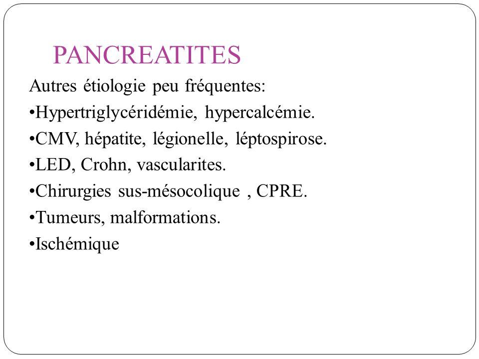 PANCREATITES Autres étiologie peu fréquentes: Hypertriglycéridémie, hypercalcémie. CMV, hépatite, légionelle, léptospirose. LED, Crohn, vascularites.