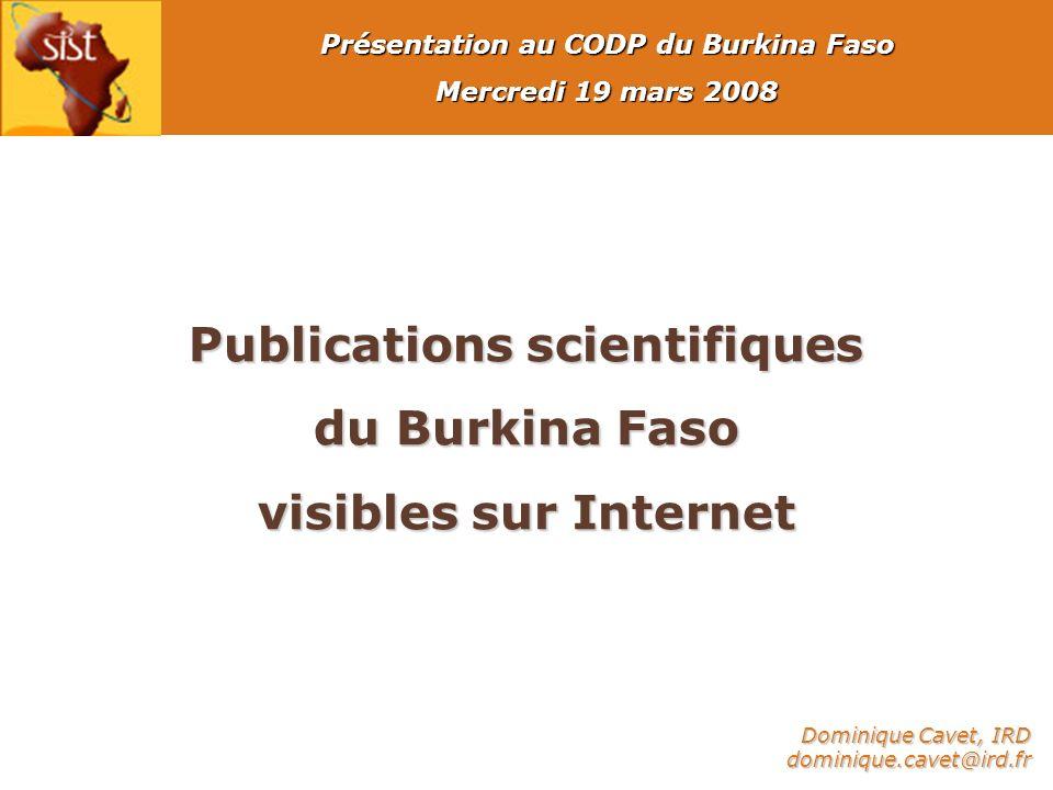 Publications scientifiques du Burkina Faso visibles sur Internet Présentation au CODP du Burkina Faso Mercredi 19 mars 2008 Dominique Cavet, IRD dominique.cavet@ird.fr