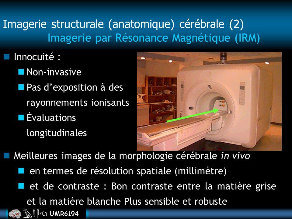 UMR6194 Imagerie par Résonance Magnétique (IRM) Innocuité : Non-invasive Pas dexposition à des rayonnements ionisants Évaluations longitudinales Meill