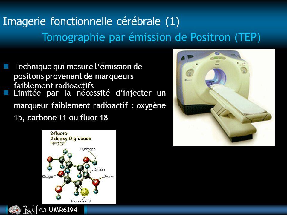 UMR6194 Imagerie fonctionnelle cérébrale (1) Technique qui mesure lémission de positons provenant de marqueurs faiblement radioactifs Tomographie par