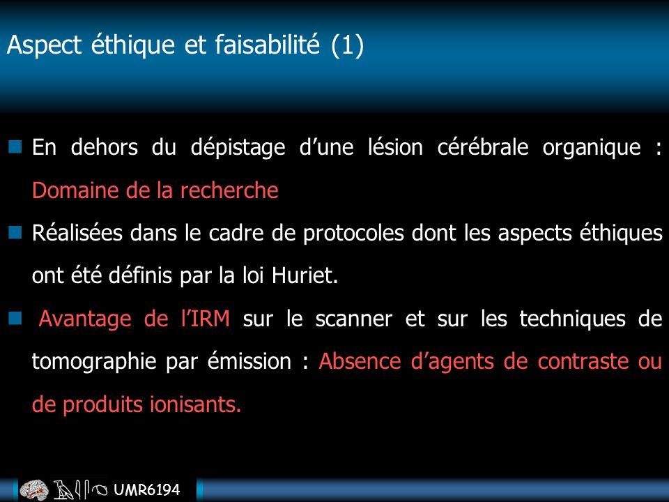 UMR6194 Aspect éthique et faisabilité (1) En dehors du dépistage dune lésion cérébrale organique : Domaine de la recherche Réalisées dans le cadre de