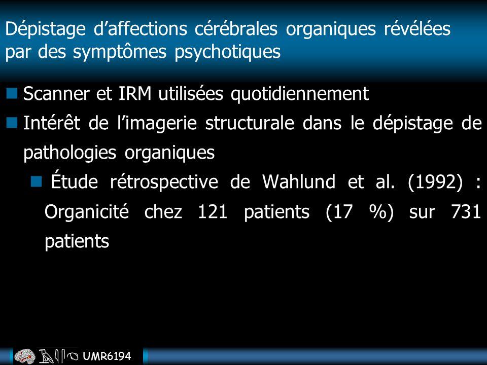 UMR6194 Dépistage daffections cérébrales organiques révélées par des symptômes psychotiques Scanner et IRM utilisées quotidiennement Intérêt de limage